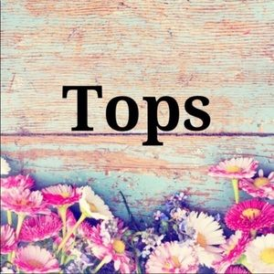 Tops - TOPS!  TOPS!  AND, MORE TOPS!